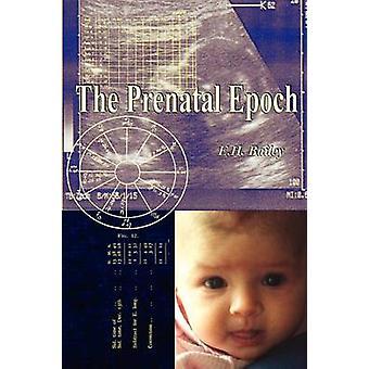 The Prenatal Epoch by Bailey & E. H.