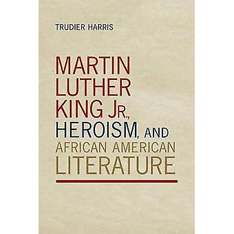 Martin Luther King Jr. - Heroism - and African American Literature by
