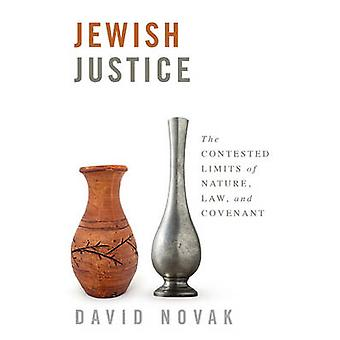 Jewish Justice - The Contested Limits of Nature - Law - and Covenant b
