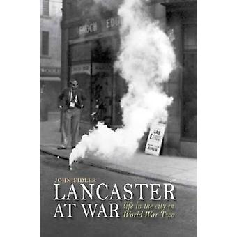 Lancaster at War - life in the city in World War Two by John Fidler -