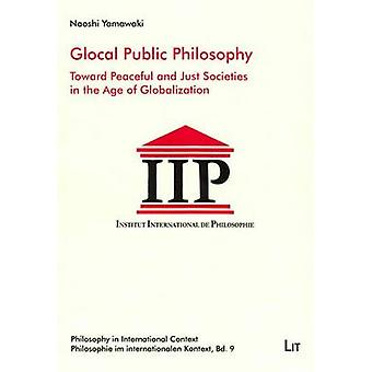 Glocal Public Philosophy - Toward Peaceful and Just Societies in the A