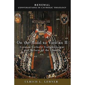 On the Road to Vatican II - German Catholic Enlightenment and Reform o