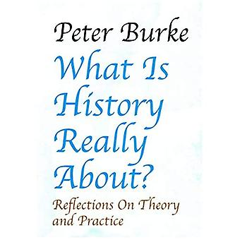 What is History Really About?: Reflections On Theory and Practice