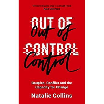 Out of Control - Couples - Conflict and the Capacity for Change by Nat