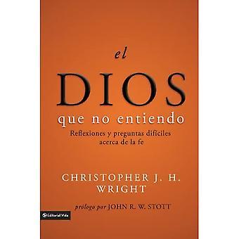 El Dios que no entiendo /  The God I Don�t Understand: Reflexiones y preguntas dificiles acerca de la fe /  Reflections on Tough Questions of Faith