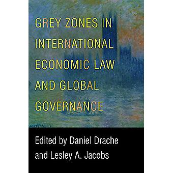 Grey Zones in International Economic Law and Global Governance by Dan