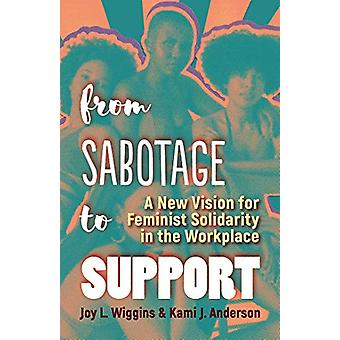 From Sabotage to Support - A New Vision for Feminist Solidarity in the