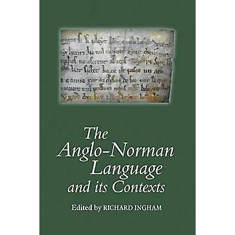 The Anglo-Norman Language and Its Contexts by Richard Ingham - 978190