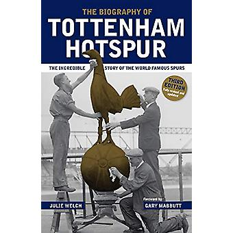 The Biography of Tottenham Hotspur by Julie Welch - 9781909534889 Book