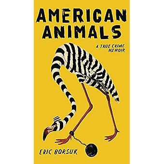 American Animals - A True Crime Memoir by Eric Borsuk - 9781684424511