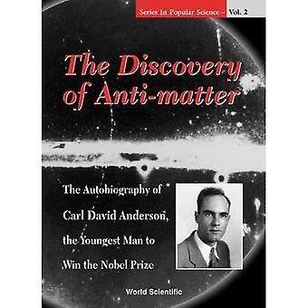 The Discovery of Anti-matter: The Autobiography of Carl David Anderson, the Youngest Man to Win the Nobel Prize (World Scientific Series on Popular Science)