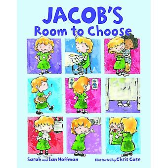 Jacobs Room to Choose by Sarah Hoffman & Ian Hoffman & Illustrated by Chris Case