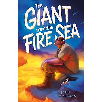 The Giant from the Fire Sea by John Himmelman & Illustrated by Jeff Himmelman