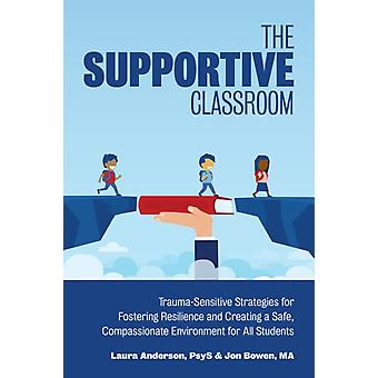 The Supportive Classroom by Anderson & LauraBowen & Jon