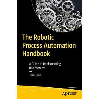 The Robotic Process Automation Handbook - A Guide to Implementing RPA