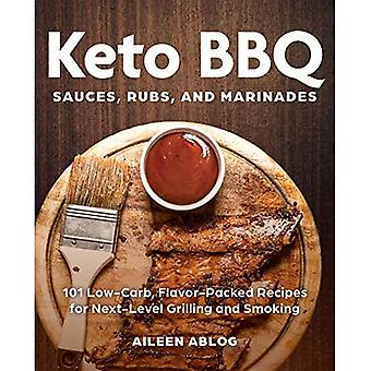 Keto Bbq Sauces, Rubs, And� Marinades: 101 Low-Carb, Flavor-Packed Recipes for Next-Level Grilling and Smoking