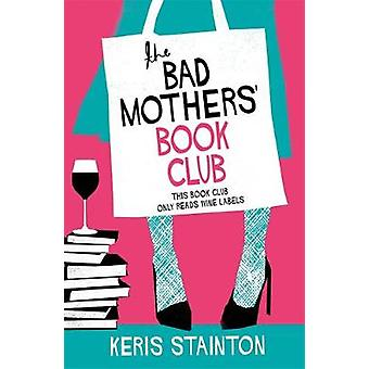 The Bad Mothers' Book Club A laughoutloud novel full of humour and heart