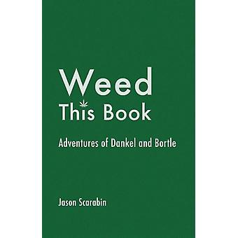Weed This Book  Adventures of Dankel and Bortle by Jason Scarabin