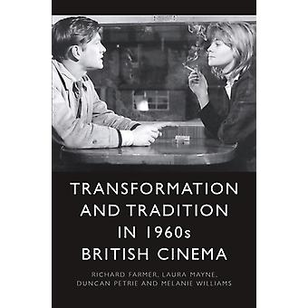 Transformation and Tradition in 1960s British Cinema by Richard Farmer