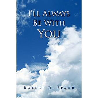 I'll Always Be with You by Robert D Spahr - 9781436370783 Book