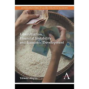 Liberalization - Financial Instability and Economic Development by Yi