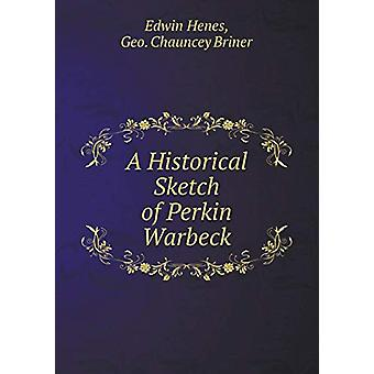 A Historical Sketch of Perkin Warbeck by Edwin Henes - 9785519300124