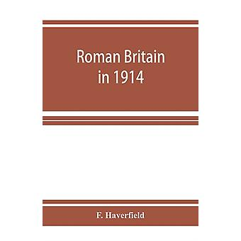 Roman Britain in 1914 by F Haverfield