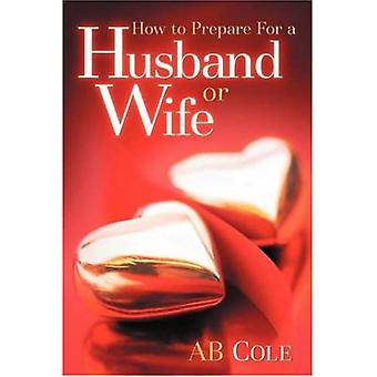 Kuinka valmistautua aviomieheen tai vaimoon