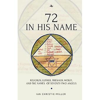 72 in His Name - Reuchlin - Luther - Thenaud - Wolff and the Names of
