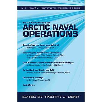 The U.S. Naval Institute on Arctic Naval Operations by Timothy J. Demy