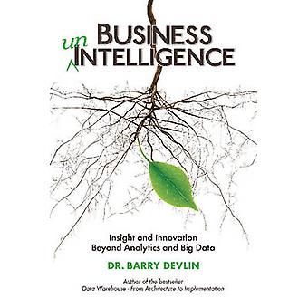 Business unIntelligence Insight and Innovation beyond Analytics and Big Data by Devlin & Barry