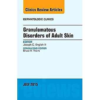 Granulomatous Disorders of Adult Skin, An Issue of Dermatologic Clinics, 1e (The Clinics: Dermatology)