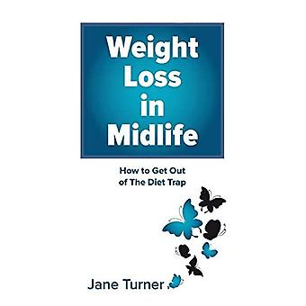 Weight Loss in Midlife: How to get out of the Diet Trap