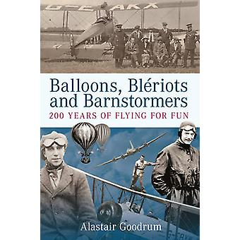 Luftballons - Bleriots und Barnstormers - 200 Jahre fliegen für Spaß