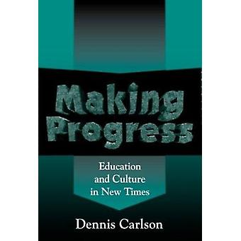 Making Progress - Education and Culture in New Times by Dennis L. Carl
