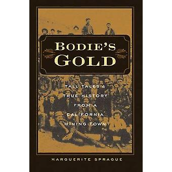 Bodie's Gold - Tall Tales and True History from a California Mining To