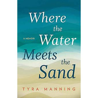 Where the Water Meets the Sand by Tyra Manning - 9781626342729 Book