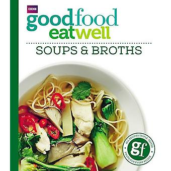 Good Food - Eat Well Soups and Broths by Good Food Guides - 9781785941