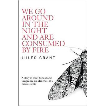 We Go Around in the Night and are Consumed by Fire by Jules Grant - 9