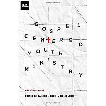 Gospel-sentrert ungdomsarbeid: En praktisk Guide (evangeliet koalisjon)