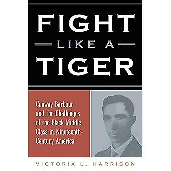 Fight Like a Tiger: Conway� Barbour and the Challenges� of the Black Middle Class� in Nineteenth-Century America