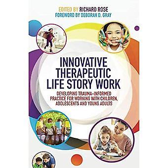 Innovatiivinen terapeuttinen tarina elämäntyötä: Trauma perillä käytänteiden kehittämiseksi työstämiseen lapsille, nuorille ja nuorille aikuisille