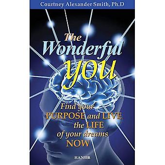 The Wonderful You: Find Your Purpose and Live the Life of Your Dreams Now