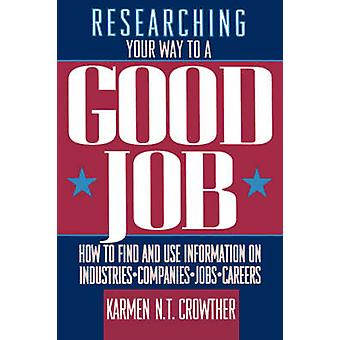 Researching Your Way to a Good Job by Crowther & Karmen N. T.