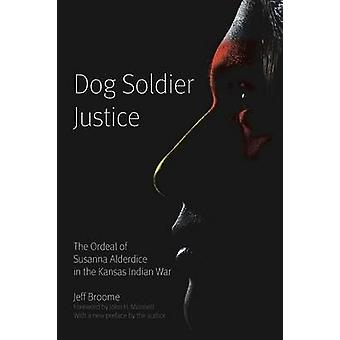 Dog Soldier Justice The Ordeal of Susanna Alderdice in the Kansas Indian War by Broome & Jeff