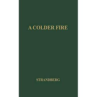 A Colder Fire The Poetry of Robert Penn Warren by Strandberg & Victor H.