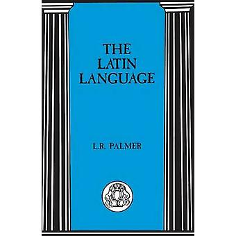 The Latin Language by Palmer & Leonard R.