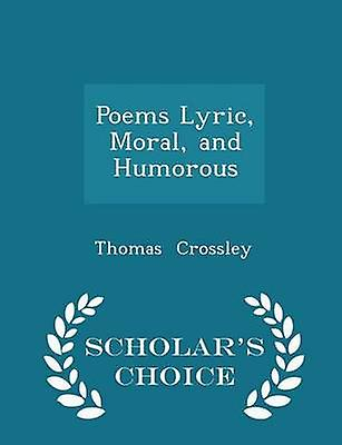 Poems Lyric Moral and Humorous  Scholars Choice Edition by Crossley & Thomas