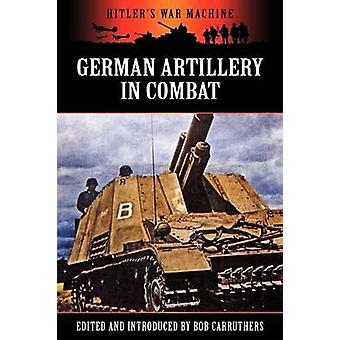 German Artillery in Combat by Carruthers & Bob