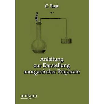 Anleitung zur Darstellung anorganischer Prparate by Rst & C.